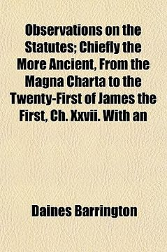portada observations on the statutes; chiefly the more ancient, from the magna charta to the twenty-first of james the first, ch. xxvii. with an appendix bein