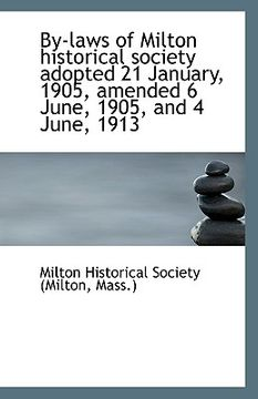 portada by-laws of milton historical society adopted 21 january, 1905, amended 6 june, 1905, and 4 june, 191