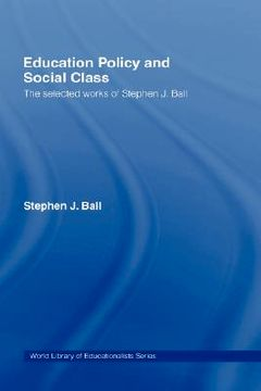 portada education policy and social class: the selected works of stephen j. ball