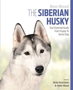portada The Siberian Husky: Your Essential Guide From Puppy to Senior dog (Best of Breed) (libro en Inglés)
